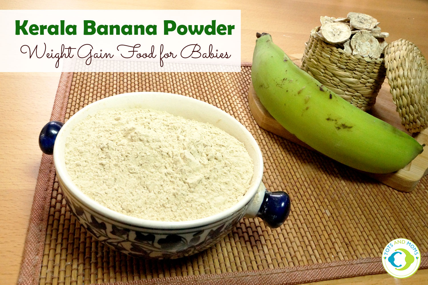 First food for babies, Raw kerala banana powder, healthy weight gain for babies, breakfast or snack time food doe toddlers
